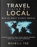 Travel Like a Local - Map of Walt Disney World by Maxwell Fox