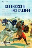 Gli eserciti dei califfi by Hugh Kennedy