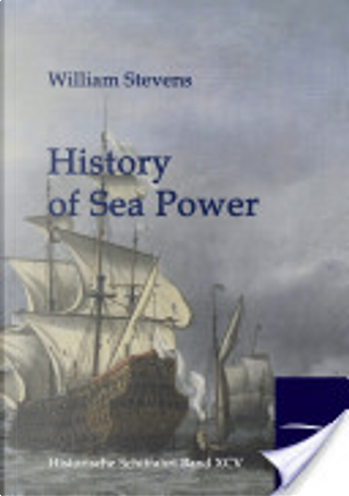History of Sea Power by William Stevens