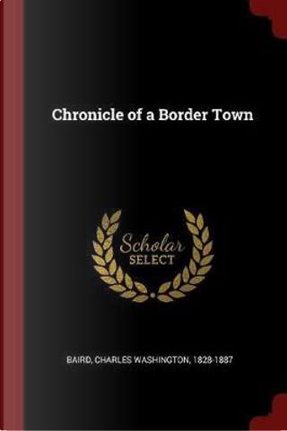 Chronicle of a Border Town by Charles Washington Baird