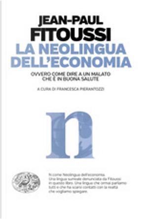 La neolingua dell'economia ovvero Come dire a un malato che è in buona salute by Jean-Paul Fitoussi