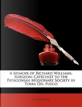 A Memoir of Richard Williams, Surgeon by James Hamilton