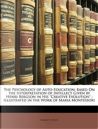 The Psychology of Auto-Education by Harriet E. Hunt