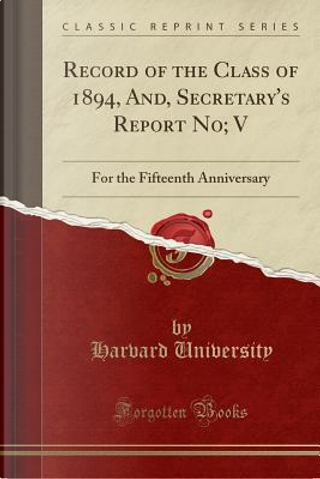 Record of the Class of 1894, And, Secretary's Report No; V by Harvard University