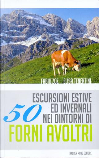 50 escursioni estive ed invernali nei dintorni di Forni Avoltri by Elisa Tenentini, Fabio Zoz