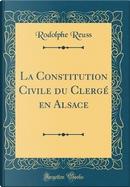 La Constitution Civile du Clergé en Alsace (Classic Reprint) by Rodolphe Reuss