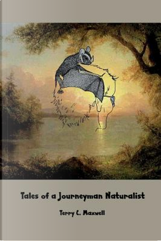 TALES OF A JOURNEYMAN NATURALI by Terry C. Maxwell
