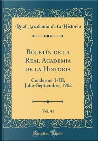 Boletín de la Real Academia de la Historia, Vol. 41 by Real Academia De La Historia