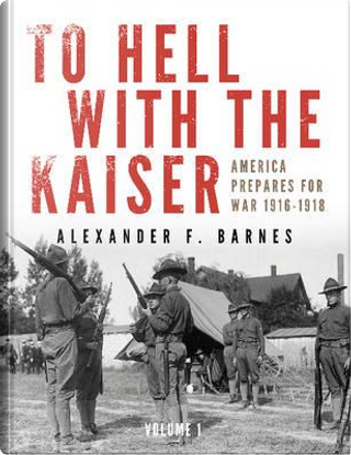 To Hell With the Kaiser by Alexander F. Barnes