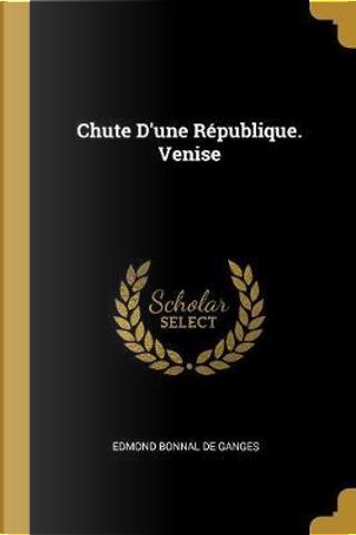 Chute d'Une République. Venise by Edmond Bonnal De Ganges
