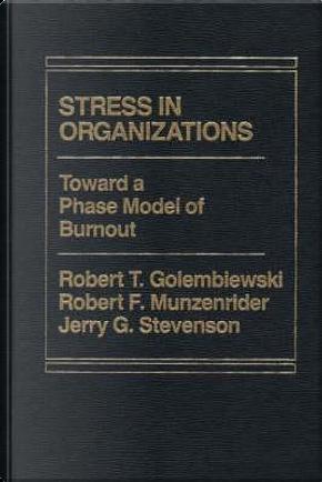 Stress in Organizations by Robert T. Golembiewski