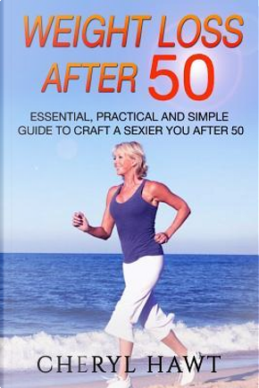 Weight Loss After 50 by Cheryl Hawt