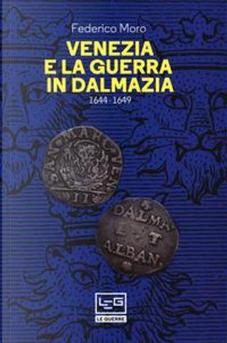 Venezia e la guerra in Dalmazia (1644-1649) by Federico Moro