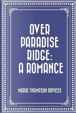 Over Paradise Ridge by Maria Thompson Daviess