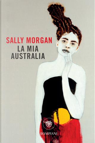 La mia Australia by Sally Morgan
