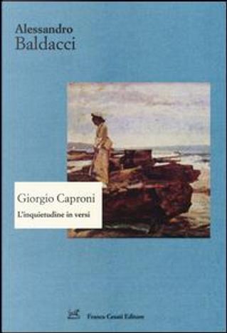 Giorgio Caproni. L'inquietudine in versi by Alessandro Baldacci
