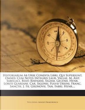 Historiarum AB Urbe Condita Libri, Qui Supersunt, Omnes by Titus Livius