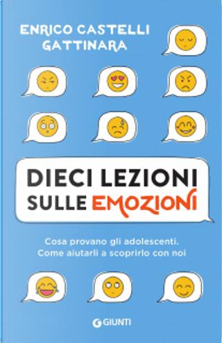 Dieci lezioni sulle emozioni by Enrico Castelli Gattinara