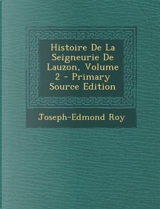 Histoire de La Seigneurie de Lauzon, Volume 2 by Joseph-Edmond Roy