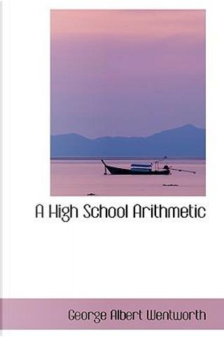 A High School Arithmetic by George Albert Wentworth