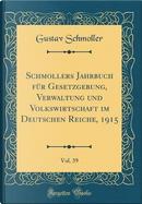 Schmollers Jahrbuch für Gesetzgebung, Verwaltung und Volkswirtschaft im Deutschen Reiche, 1915, Vol. 39 (Classic Reprint) by Gustav Schmoller
