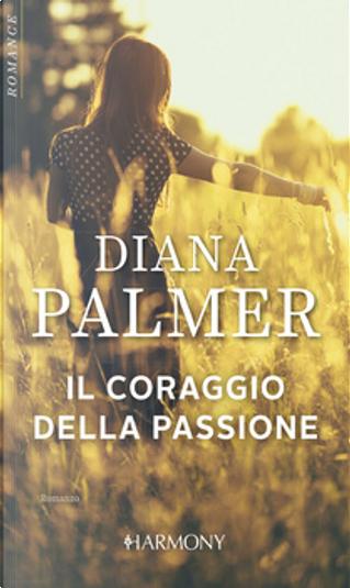 Il coraggio della passione by Diana Palmer