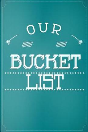 Our Bucket List by Dartan Creations