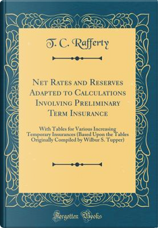 Net Rates and Reserves Adapted to Calculations Involving Preliminary Term Insurance by T. C. Rafferty