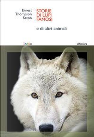 Storie di lupi famosi. E di altri animali by Ernest Thompson Seton