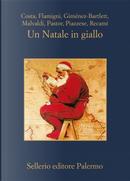 Un Natale in giallo by Alicia Gimenez-Bartlett, Ben Pastor, Carlo Flamigni, Francesco Recami, Gian Mauro Costa, Marco Malvaldi, Santo Piazzese