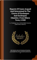 Reports of Cases Argued and Determined in the Courts of Exchequer and Exchequer Chamber, from Hilary Term, 6 Will by Roger Meeson
