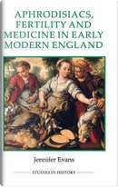 Aphrodisiacs, Fertility and Medicine in Early Modern England (89) by Jennifer Evans