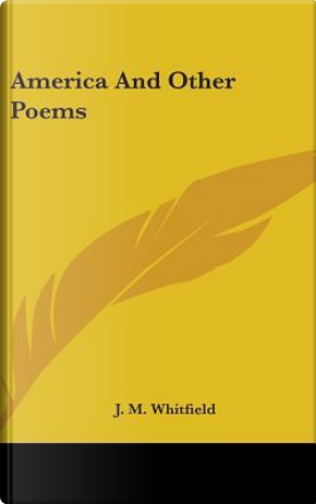 America and Other Poems by J. M. Whitfield