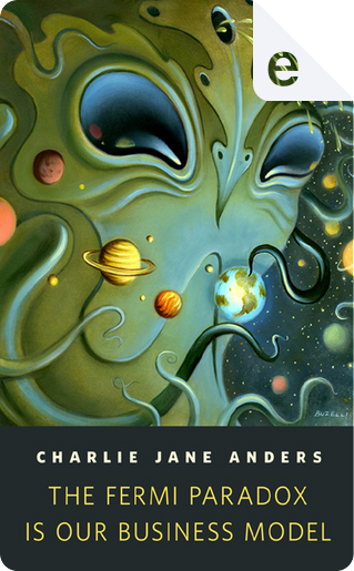 The Fermi Paradox is Our Business Model by Charlie Jane Anders