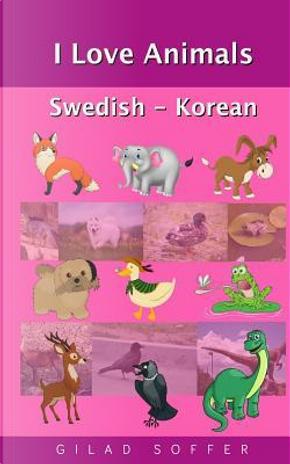 I Love Animals Swedish - Korean by Gilad Soffer