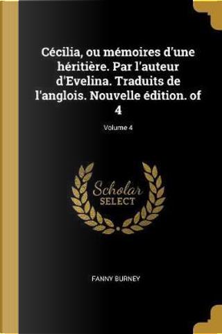 Cécilia, Ou Mémoires d'Une Héritière. Par l'Auteur d'Evelina. Traduits de l'Anglois. Nouvelle Édition. of 4; Volume 4 by Fanny Burney
