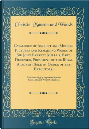 Catalogue of Ancient and Modern Pictures and Remaining Works of Sir John Everett Millais, Bart. Deceased, President of the Royal Academy (Sold by Orde by Christie Manson And Woods