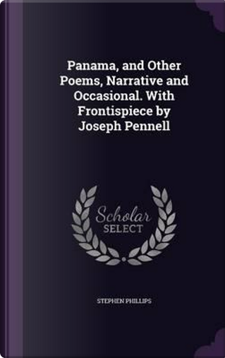 Panama, and Other Poems, Narrative and Occasional. with Frontispiece by Joseph Pennell by Professor Stephen Phillips