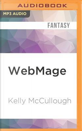 Webmage by Kelly McCullough