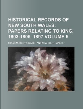 Historical Records of New South Wales Volume 5 by Frank Murcott Bladen