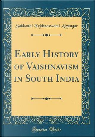 Early History of Vaishnavism in South India (Classic Reprint) by Sakkottai Krishnaswami Aiyangar