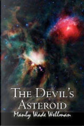 The Devil's Asteroid by Manly Wade Wellman