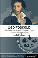 Ultime lettere di Jacopo Ortis con Notizia bibliografica in appendice by Ugo Foscolo
