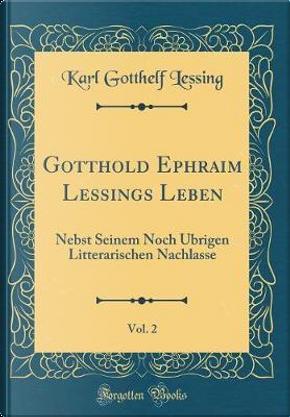 Gotthold Ephraim Lessings Leben, Vol. 2 by Karl Gotthelf Lessing