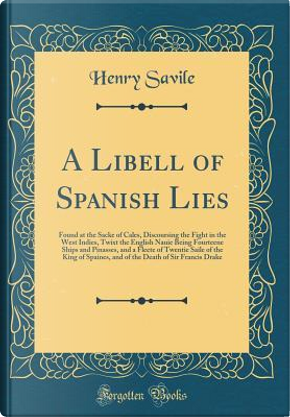 A Libell of Spanish Lies by Henry Savile