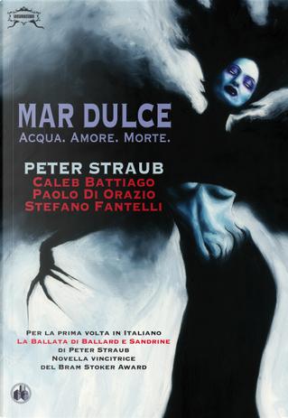 Mar Dulce by Caleb Battiago, Paolo Di Orazio, Peter Straub, Stefano Fantelli