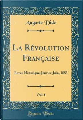 La Révolution Française, Vol. 4 by Auguste Dide
