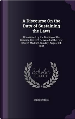 A Discourse on the Duty of Sustaining the Laws by Caleb Stetson