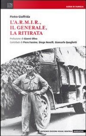 L'A.R.M.I.R, il generale, la ritirata by Pietro Giuffrida