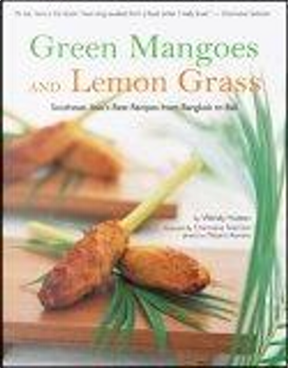 Green Mangoes and Lemon Grass by Charmaine Solomon, Wendy Hutton